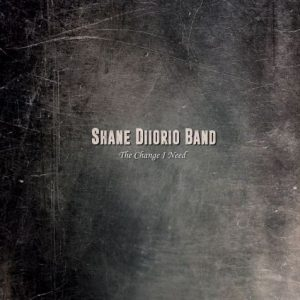 Shane Diiorio Band - The Change I Need
