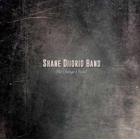Shane Diiorio Band - The Change I Need